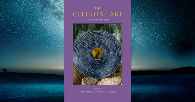 The Celestial Art: Essays on Astrological Magic